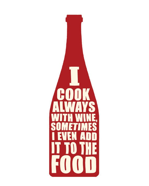 SALE  I cook with wine 8 x 10 modern funny art print poster, Choose Colors