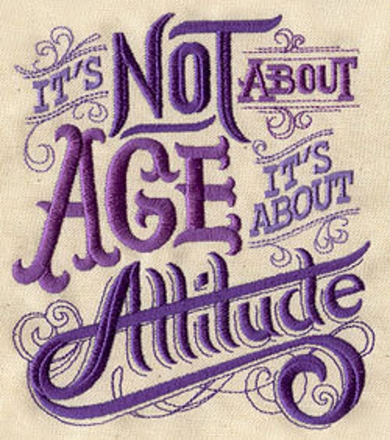 It's Not About Age It's About Attitude Embroidered