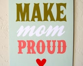 Make Mom Proud - 8x10 Sign/Poster/Art