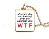After Monday and Tuesday even the calendar says W T F...Scrabble Tile Necklace