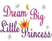 Dream Big Little Princess - Machine Embroidery Design - 9 Sizes