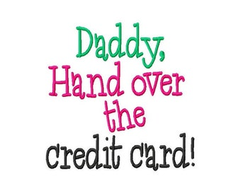 Daddy, Hand over the credit card - Machine Embroidery - 8 Sizes