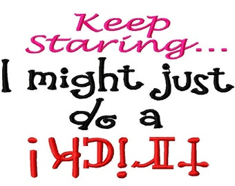 Keep Staring... I might just do a trick - Machine Embroidery Design - 10 Sizes