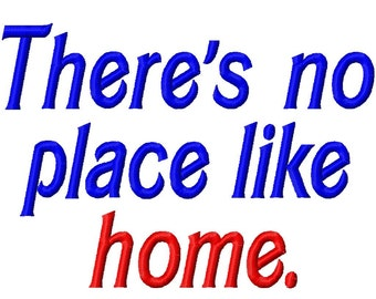 There's no place like home. - Machine Embroidery Design - 7 Sizes