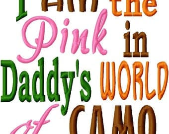 I am the Pink in Daddy's world of CAMO - Machine Embroidery Design - 8 Sizes