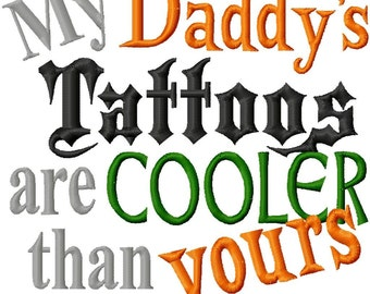 My Daddy's Tattoos are Cooler than yours - Machine Embroidery Design - 8 Sizes