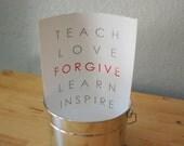 Teach. Love. Forgive. Learn. Inspire.