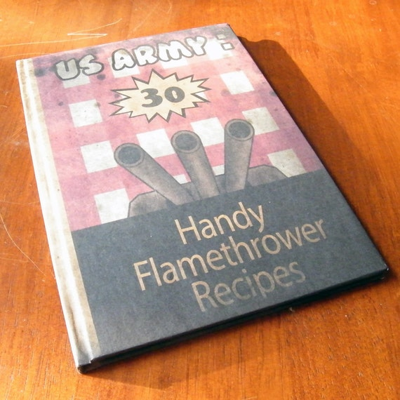 US army : 30 handy flamethrower recipes A5 Notebook