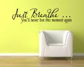 """Inspirational Vinyl Wall Decal:  Just Breathe...You'll Never Live This Moment Again LARGE 36"""" x 9.25""""  3L022"""