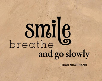 """Inspirational Wall Sticker - Smile Breath and Go Slowly - Thich Nhat Hanh - Small Vinyl Decal 11.5""""w x 7.1"""" h  TVW8-J"""