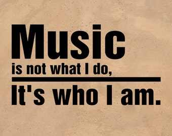 Music Is Not What I Do It's Who I Am - Wall Art Vinyl Decal Sticker for Wall Frame and More 22x11.5