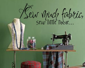 "Wall Words Wall Decal ""Sew much fabric sew little time.."" Vinyl Wall Decal Wall Sticker 23"" x 7.6""  PKGHB004"