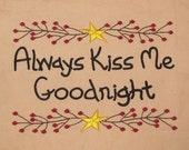Primitive Stitchery Always Kiss Me Goodnight... prim embroidered for you to frame 8 x 10