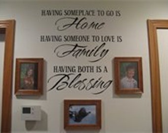 Having someplace to go is home, Having someone to love is family, Having both is a blessing FREE SHIPPING