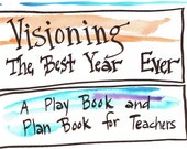Visioning The Best Year Ever:  A Play Book and Plan Book For Teachers