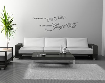 You can't be Old and Wise if you aren't Young and Wild large wall decal removable sticker