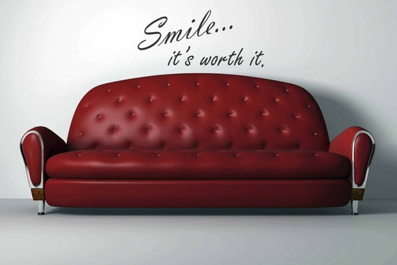 Smile ... it's worth it.  wall decal sticker