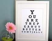 ETSY - You are the peanut butter to my jelly - Eye Chart Print