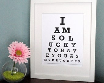 ETSY - I am so lucky to have you as my daughter - Eye Chart Print