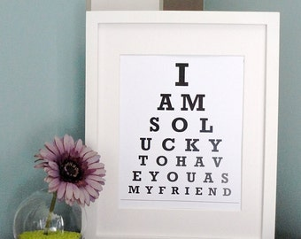 ETSY - I am so lucky to have you as my friend - Eye Chart Print