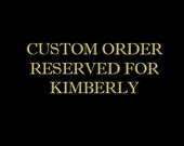 Custom Order for Kimberly
