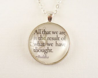 Buddha Quote, All That We Are is the Result of What We Have Thought, Inspirational Quote Necklace