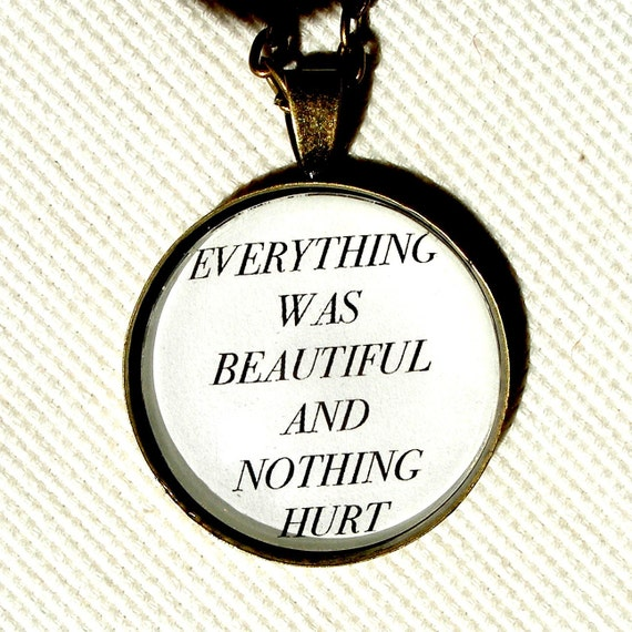 Everything Was Beautiful and Nothing Hurt Pendant Necklace