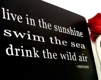 """Live in the Sunshine, Swim the Sea - Ralph Waldo Emerson  Painted Wood Sign , Black, 13"""" X 7.25"""" (MADE TO ORDER)"""