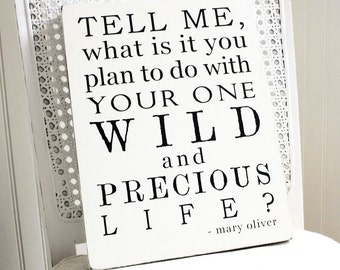 "Your One Wild and Precious Life - Mary Oliver, Painted Wood Sign, 9.25"" x 12""  MADE TO ORDER (literary, charming, inspiring decor)"