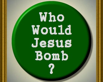 "WHO Would JESUS Bomb WWJB  2.25"" Large Green and White Round Fridge Magnet"