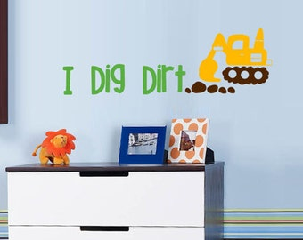 Construction.. I Dig Dirt kids vinyl wall decal sticker