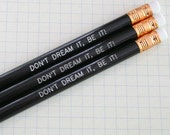 dont dream it be it pencils in black. write your fantastic destiny in your secret diary.