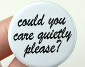 could you care quietly please 1.25 inch button pinback. nice bullhorn, shut up.