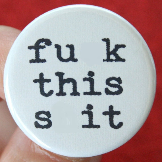 f&ck this sht button. Swear word mature button of exasperation, irritation, and I give up attitude.