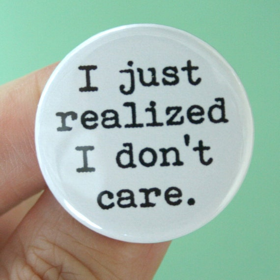 I just realized I don't care. 1.25 inch pinback button. Let everyone know that you are sots.