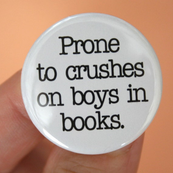 prone to crushes on boys in books. 1.25 inch button. i love my imaginary boyfriend almost as much as my real one.