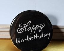 Happy Un-Birthday One Pin