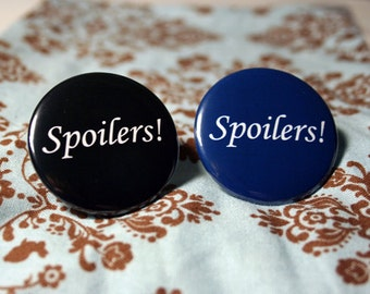 Spoilers - Badge - Pinback Button - Whovian