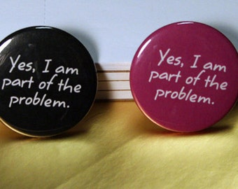 "1.5"" Button - Magnet - Keychain: Part of the problem-YES"
