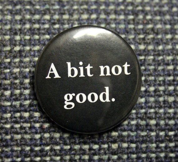 One Sherlock Pinback Button: A Bit Not Good or Laterz