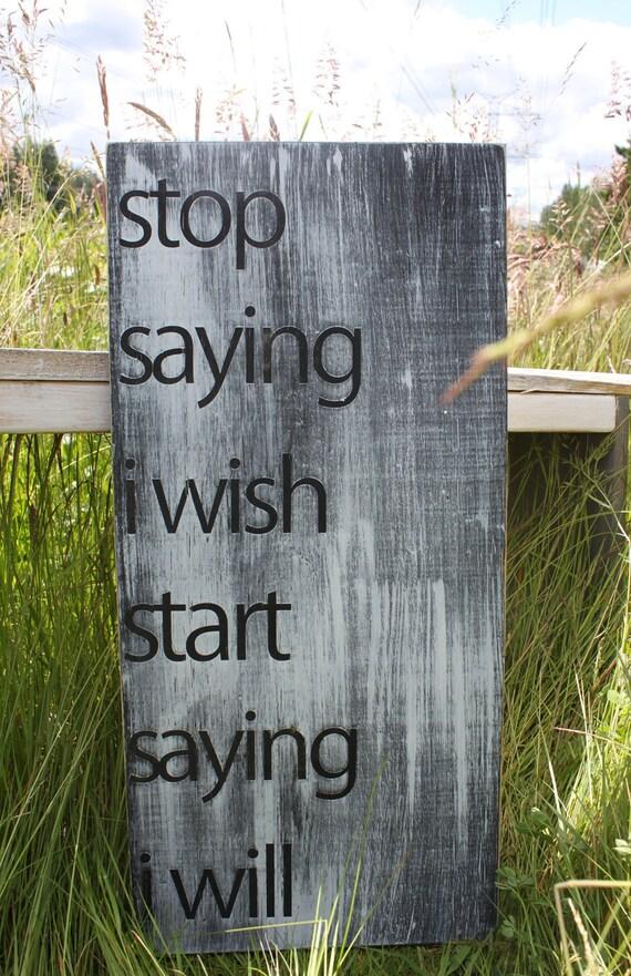 Distressed Aged Pine Wood Wall Art STOP SAYING I Wish START Saying I Will