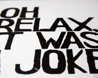 LINOCUT PRINT - Relax It was a Joke inspirational quotes - Linoleum letterpress typography Archival Art Print black