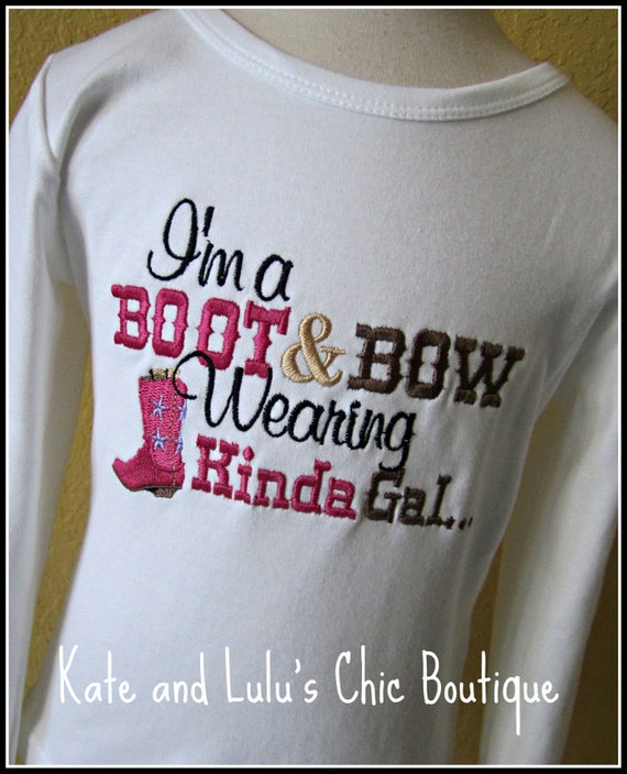 "Embroidered T-shirt - ""I'm a boot and Bow wearin Kinda Gal"" - Cowgirl shirt"