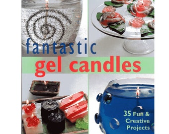 Fantastic Gel Candle Book, 35 Fun & Creative Projects
