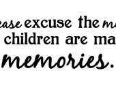 """Please excuse the mess the children are making memories, Vinyl Wall Decal 10"""" tall X 18"""" wide"""