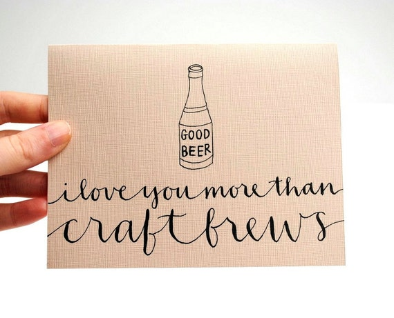 Beer Greeting Card, Handwritten Calligraphy, Illustration, Gift For Men, I Love You More Than Craft Brews, Beige, Tan, Single