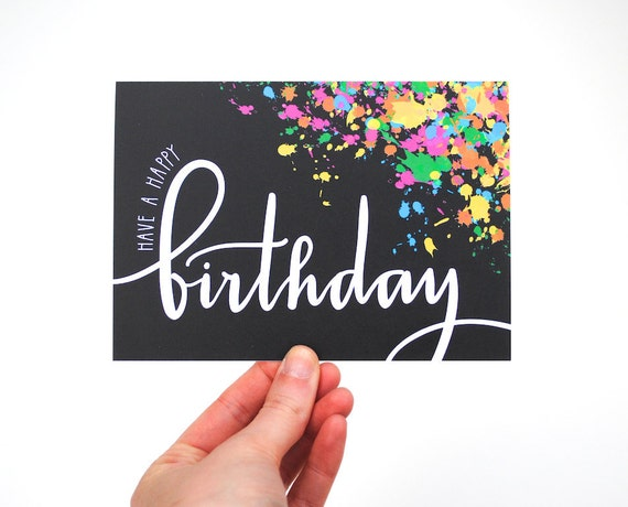 Have a Happy Birthday Card, White Text and Colorful Neon Paint Splatters, Handwritten Modern Calligraphy, Blank Inside, Single