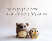 Doumpty the bear and his little friend Pu - needle felted toy