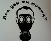 Dr Who Are You My Mummy Vinyl Decal