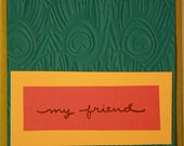 """Peacock feather embossed """"My Friend"""" Card"""